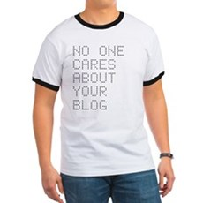 No One Cares About Your Blog Ringer T