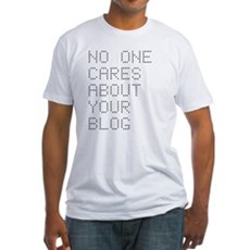 No One Cares About Your Blog Fitted T-Shirt