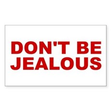 Don't Be Jealous Rectangle Sticker
