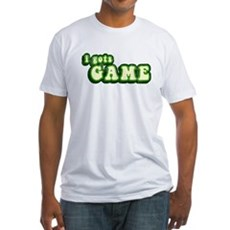 I Gots Game Fitted T-Shirt