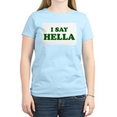 I Say Hella Womens Pink T-Shirt