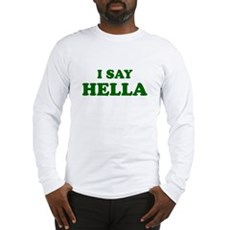I Say Hella Long Sleeve T-Shirt