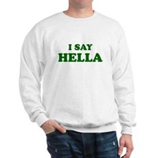 I Say Hella Sweatshirt