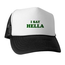 I Say Hella Trucker Hat