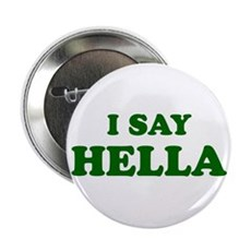 I Say Hella Button