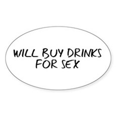 Will Buy Drinks for Sex Oval Sticker