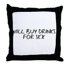 Will Buy Drinks for Sex Throw Pillow
