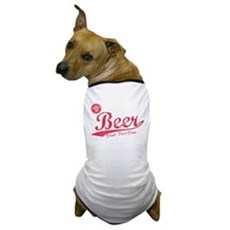 Beer, Cheaper Than Gas Dog T-Shirt