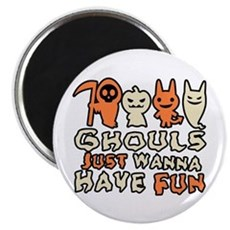 Ghouls Just Wanna Have Fun Magnet