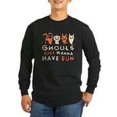 Ghouls Just Wanna Have Fun Long Sleeve Dark T-Shir