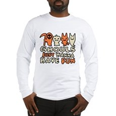Ghouls Just Wanna Have Fun Long Sleeve T-Shirt