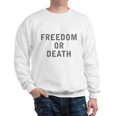 Freedom or Death Sweatshirt
