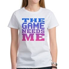 The Game Needs Me Womens T-Shirt