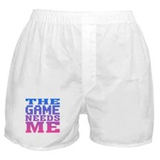 The Game Needs Me Boxer Shorts