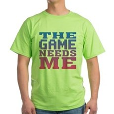 The Game Needs Me Green T-Shirt