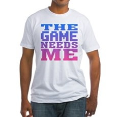 The Game Needs Me Fitted T-Shirt