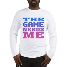 The Game Needs Me Long Sleeve T-Shirt