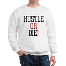 Hustle or Die! Sweatshirt