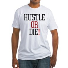 Hustle or Die! Fitted T-Shirt