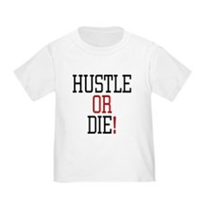 Hustle or Die! Toddler T-Shirt