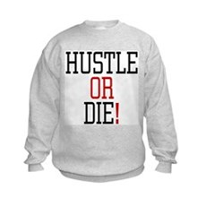 Hustle or Die! Kids Sweatshirt