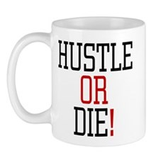 Hustle or Die! Mug