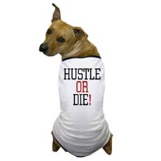 Hustle or Die! Dog T-Shirt