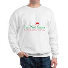 I'm Not Santa Sweatshirt