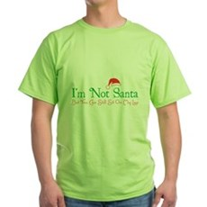 I'm Not Santa Green T-Shirt