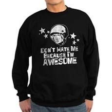 Don't Hate Me For Being Aweso Dark Sweatshirt