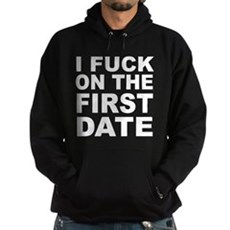 I Fuck on the First Date Dark Hoodie