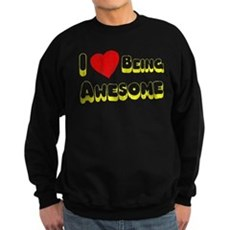 I Love [Heart] Being Awesome Dark Sweatshirt