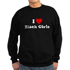 I Love [Heart] Black Girls Dark Sweatshirt