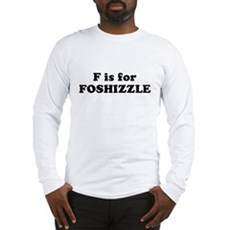 F is FOSHIZZLE Long Sleeve T-Shirt