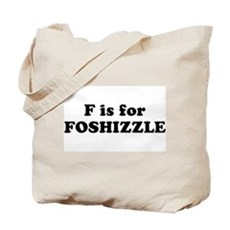 F is FOSHIZZLE Tote Bag