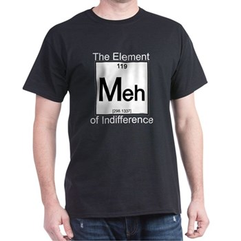 Element MEH Dark T-Shirt | Gifts For A Geek | Geek T-Shirts