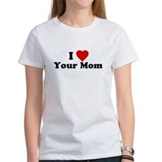 I Love [Heart] Your Mom Womens T-Shirt