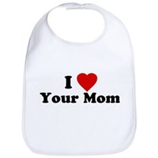 I Love [Heart] Your Mom Bib