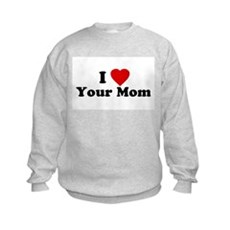 I Love [Heart] Your Mom Kids Sweatshirt