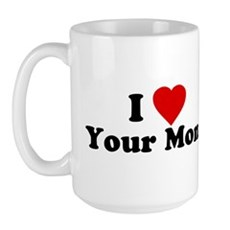 I Love [Heart] Your Mom Large Mug