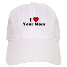I Love [Heart] Your Mom Cap