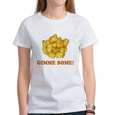 Gimme Some (of your tots)! Womens T-Shirt
