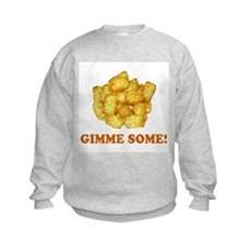 Gimme Some (of your tots)! Kids Sweatshirt