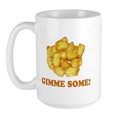Gimme Some (of your tots)! Large Mug