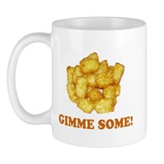 Gimme Some (of your tots)! Mug