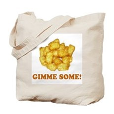 Gimme Some (of your tots)! Tote Bag