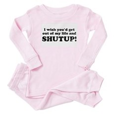 out of my life... SHUTUP Baby Pajamas