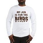 Job for the Birds Long Sleeve T-Shirt