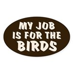 Job for the Birds Oval Sticker