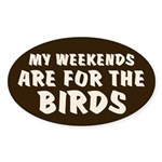 Weekends for the Birds Oval Sticker
